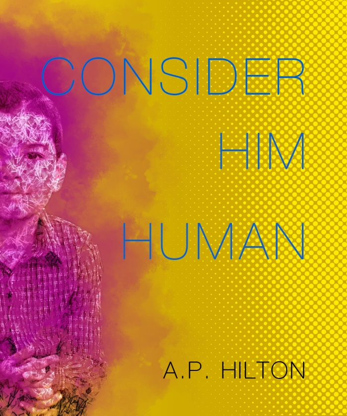 Consider Him Human by AP Hilton dummy book cover